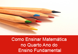 Como Ensinar Matemática no Quarto Ano do Ensino Fundamental
