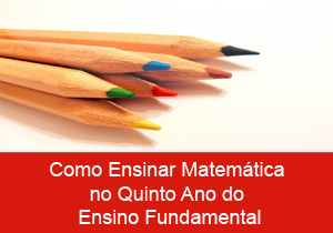 Como Ensinar Matemática no Quinto Ano do Ensino Fundamental