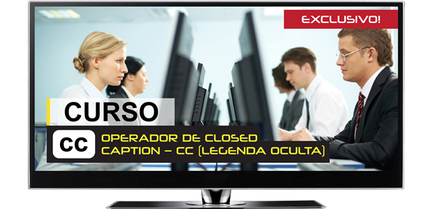 Operador de Closed Caption – CC (Legenda Oculta)